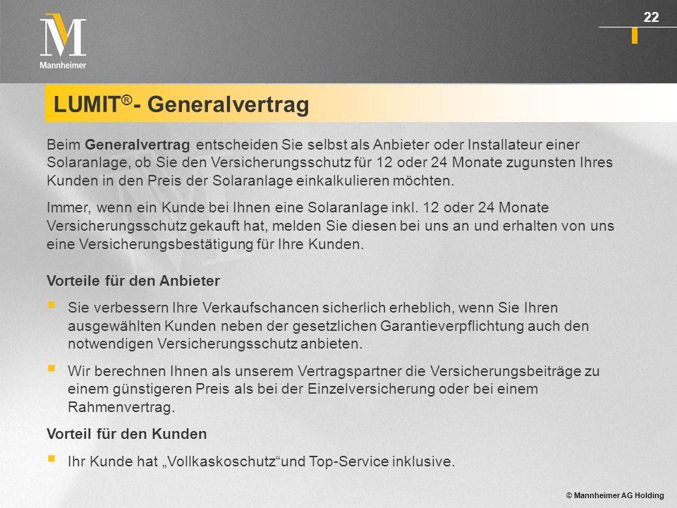 © Mannheimer AG Holding 23 LUMIT ® -Umsatzvertrag Mit dem Umsatzvertrag sind alle Kunden, die bei Ihnen eine Solaranlage kaufen, automatisch bei der Mannheimer Vollkasko versichert.