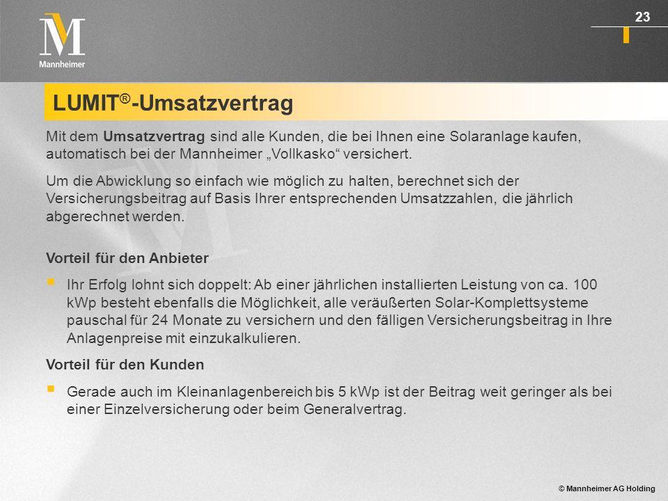 © Mannheimer AG Holding 24 LUMIT ® - Ertragsgarantie-Versicherung Als Installateur oder Anbieter von Photovoltaikanlagen werden Sie vom Kunden aufgefordert, den prognostizierten Ertrag aus der Einspeisung von Strom in das Netz eines Energieversorgungsunternehmens zu garantieren.