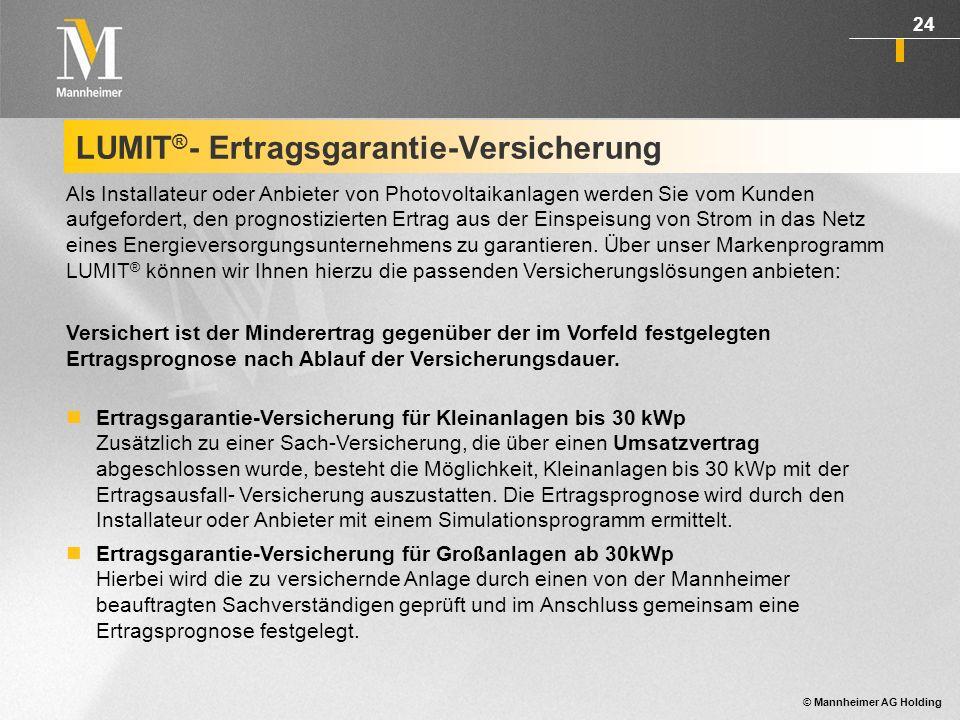 © Mannheimer AG Holding 25 LUMIT ® - Montage-Versicherung Im Rahmen der LUMIT ® -Montage-Versicherung sind unvorhergesehen und plötzlich eintretende Schäden während der Montagedauer abgedeckt.