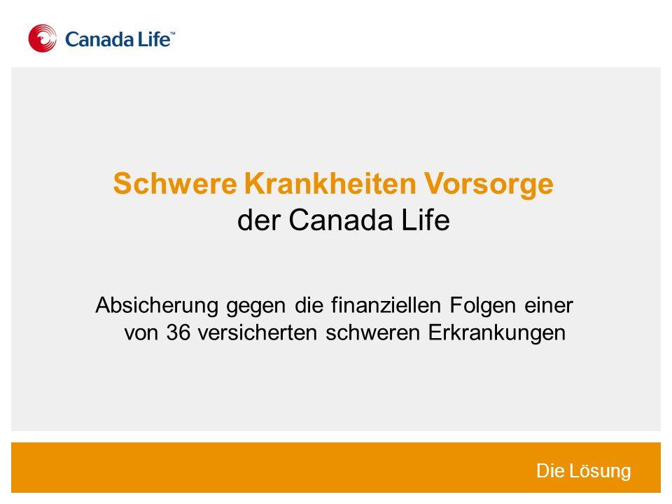 Schwere Krankheiten Vorsorge der Canada Life Die Lösung Absicherung gegen die finanziellen Folgen einer von 36 versicherten schweren Erkrankungen