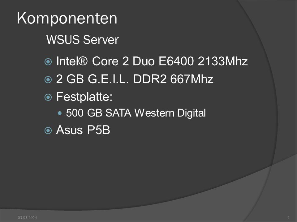 Komponenten WSUS Server Intel® Core 2 Duo E6400 2133Mhz 2 GB G.E.I.L. DDR2 667Mhz Festplatte: 500 GB SATA Western Digital Asus P5B 03.03.20147