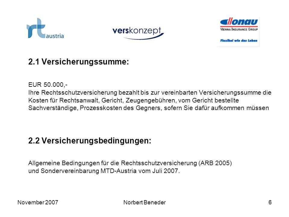 November 2007Norbert Beneder6 2.1 Versicherungssumme: EUR 50.000,- Ihre Rechtsschutzversicherung bezahlt bis zur vereinbarten Versicherungssumme die K