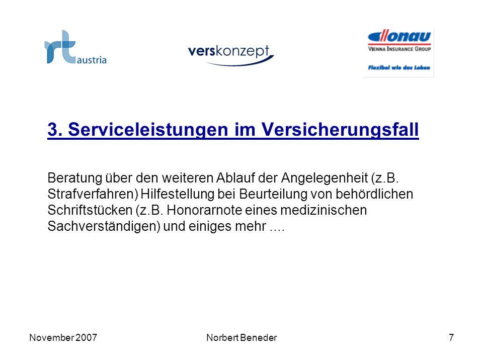 November 2007Norbert Beneder7 3. Serviceleistungen im Versicherungsfall Beratung über den weiteren Ablauf der Angelegenheit (z.B. Strafverfahren) Hilf