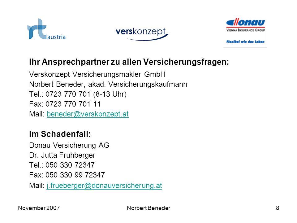 November 2007Norbert Beneder8 Ihr Ansprechpartner zu allen Versicherungsfragen: Verskonzept Versicherungsmakler GmbH Norbert Beneder, akad. Versicheru