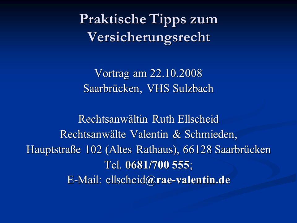 Praktische Tipps zum Versicherungsrecht Vortrag am 22.10.2008 Saarbrücken, VHS Sulzbach Rechtsanwältin Ruth Ellscheid Rechtsanwälte Valentin & Schmied