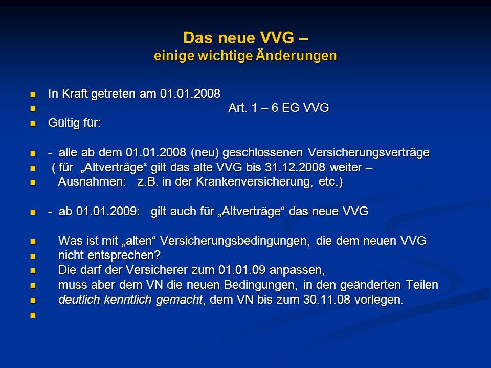 Das neue VVG – einige wichtige Änderungen In Kraft getreten am 01.01.2008 In Kraft getreten am 01.01.2008 Art. 1 – 6 EG VVG Art. 1 – 6 EG VVG Gültig f