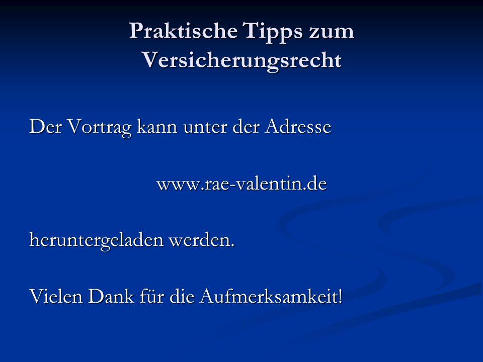 Praktische Tipps zum Versicherungsrecht Der Vortrag kann unter der Adresse www.rae-valentin.de heruntergeladen werden. Vielen Dank für die Aufmerksamk