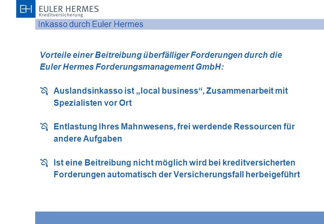 Inkasso durch Euler Hermes Vorteile einer Beitreibung überfälliger Forderungen durch die Euler Hermes Forderungsmanagement GmbH: Ô Auslandsinkasso ist