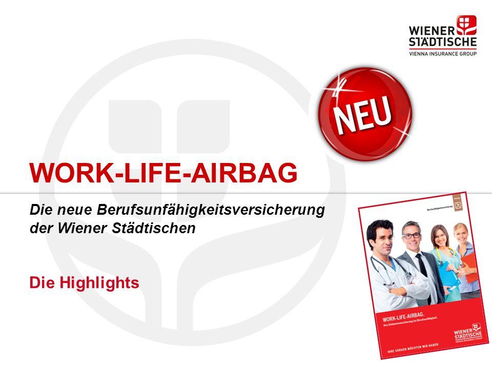 WORK-LIFE-AIRBAG Die neue Berufsunfähigkeitsversicherung der Wiener Städtischen Die Highlights