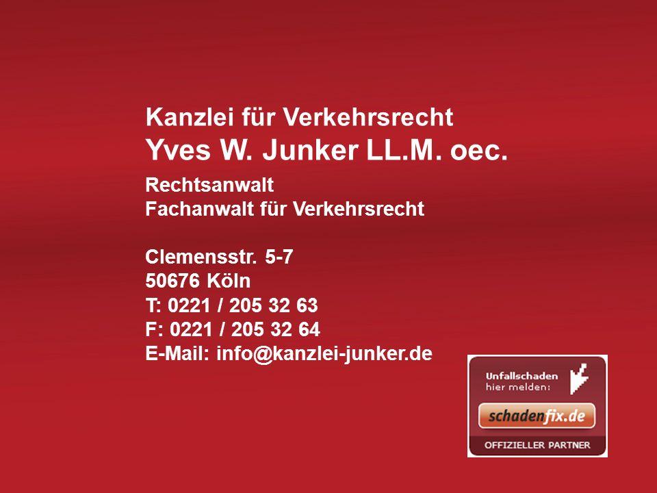 Kanzlei für Verkehrsrecht Yves W. Junker LL.M. oec. Rechtsanwalt Fachanwalt für Verkehrsrecht Clemensstr. 5-7 50676 Köln T: 0221 / 205 32 63 F: 0221 /