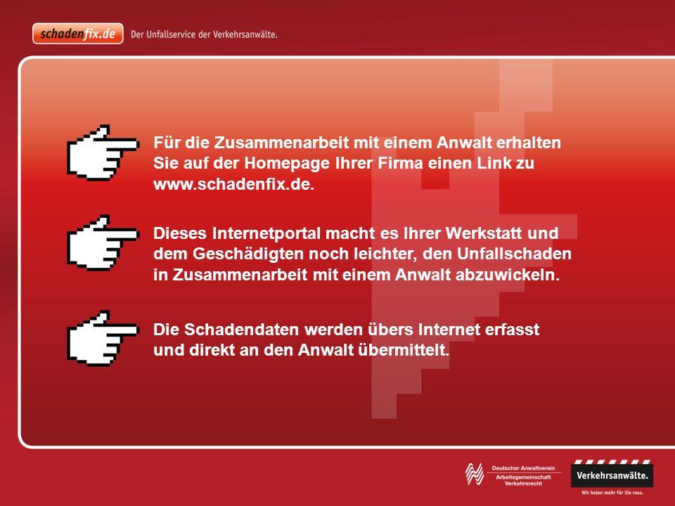 Für die Zusammenarbeit mit einem Anwalt erhalten Sie auf der Homepage Ihrer Firma einen Link zu www.schadenfix.de. Dieses Internetportal macht es Ihre