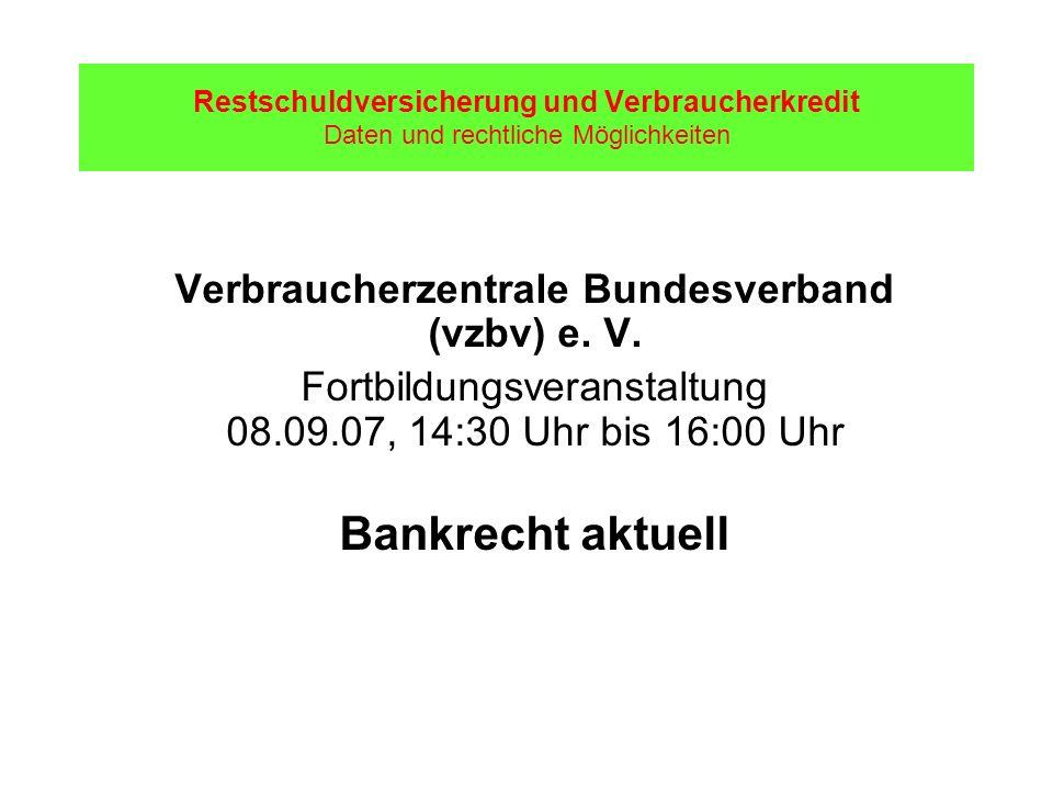 Restschuldversicherung und Verbraucherkredit Daten und rechtliche Möglichkeiten Verbraucherzentrale Bundesverband (vzbv) e. V. Fortbildungsveranstaltu