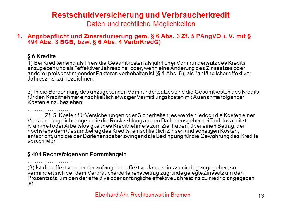 13 Restschuldversicherung und Verbraucherkredit Daten und rechtliche Möglichkeiten 1.Angabepflicht und Zinsreduzierung gem. § 6 Abs. 3 Zf. 5 PAngVO i.