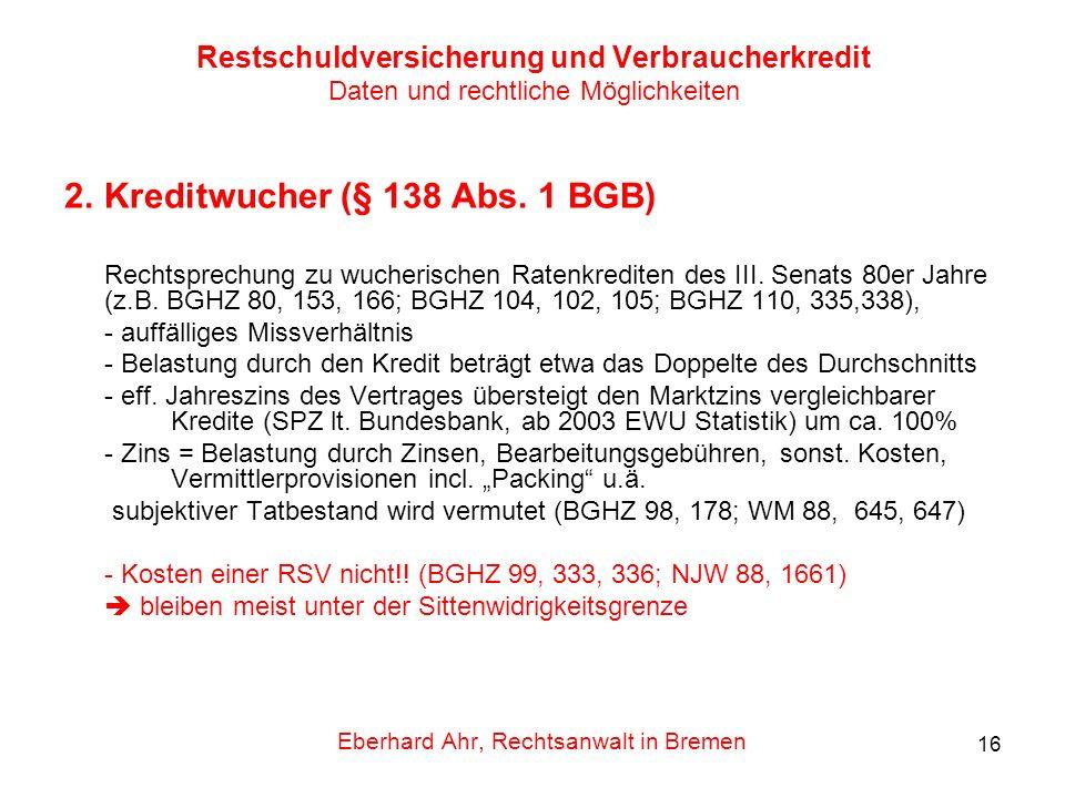 16 Restschuldversicherung und Verbraucherkredit Daten und rechtliche Möglichkeiten 2.Kreditwucher (§ 138 Abs. 1 BGB) Rechtsprechung zu wucherischen Ra