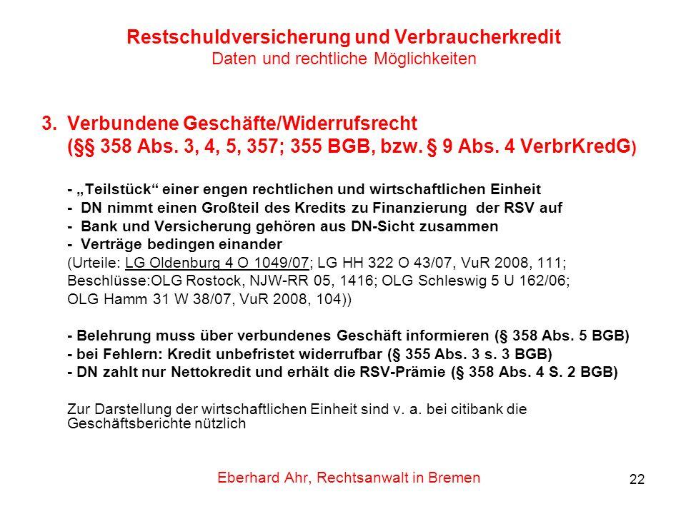 22 Restschuldversicherung und Verbraucherkredit Daten und rechtliche Möglichkeiten 3.Verbundene Geschäfte/Widerrufsrecht (§§ 358 Abs. 3, 4, 5, 357; 35