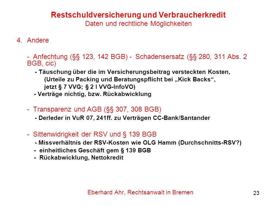 23 Restschuldversicherung und Verbraucherkredit Daten und rechtliche Möglichkeiten 4.Andere - Anfechtung (§§ 123, 142 BGB) - Schadensersatz (§§ 280, 3