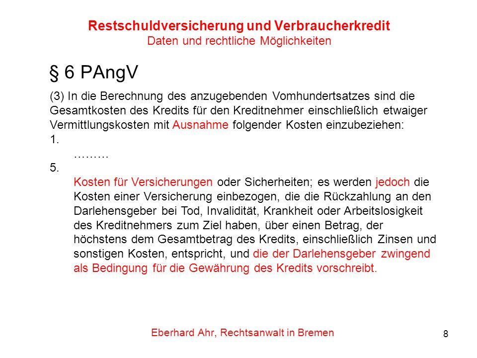 8 Restschuldversicherung und Verbraucherkredit Daten und rechtliche Möglichkeiten § 6 PAngV Eberhard Ahr, Rechtsanwalt in Bremen (3) In die Berechnung