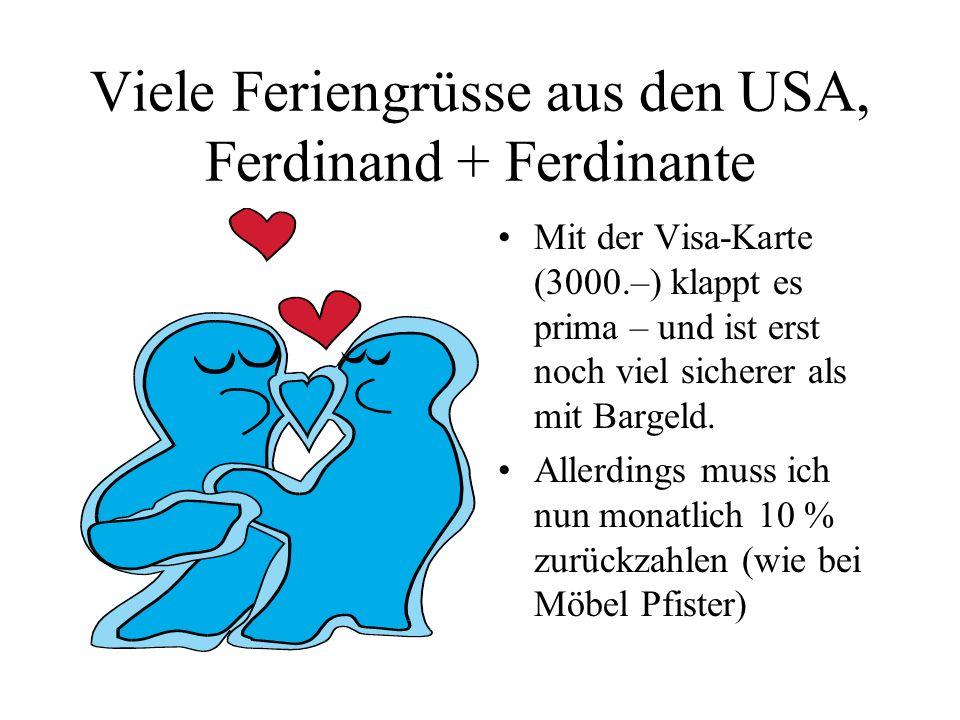 Viele Feriengrüsse aus den USA, Ferdinand + Ferdinante Mit der Visa-Karte (3000.–) klappt es prima – und ist erst noch viel sicherer als mit Bargeld.