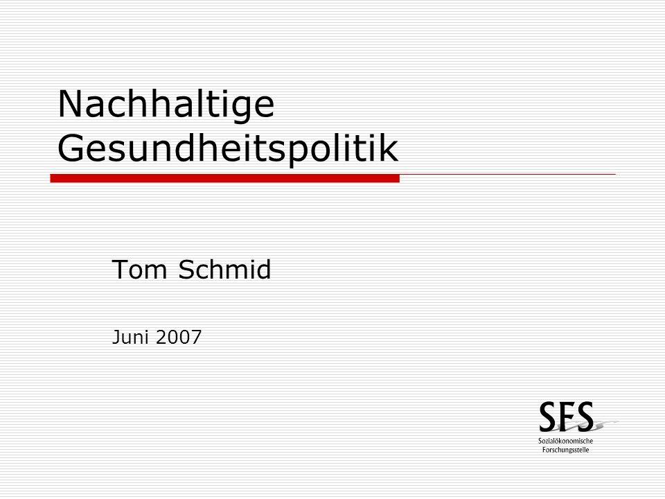 Nachhaltige Gesundheitspolitik Tom Schmid Juni 2007
