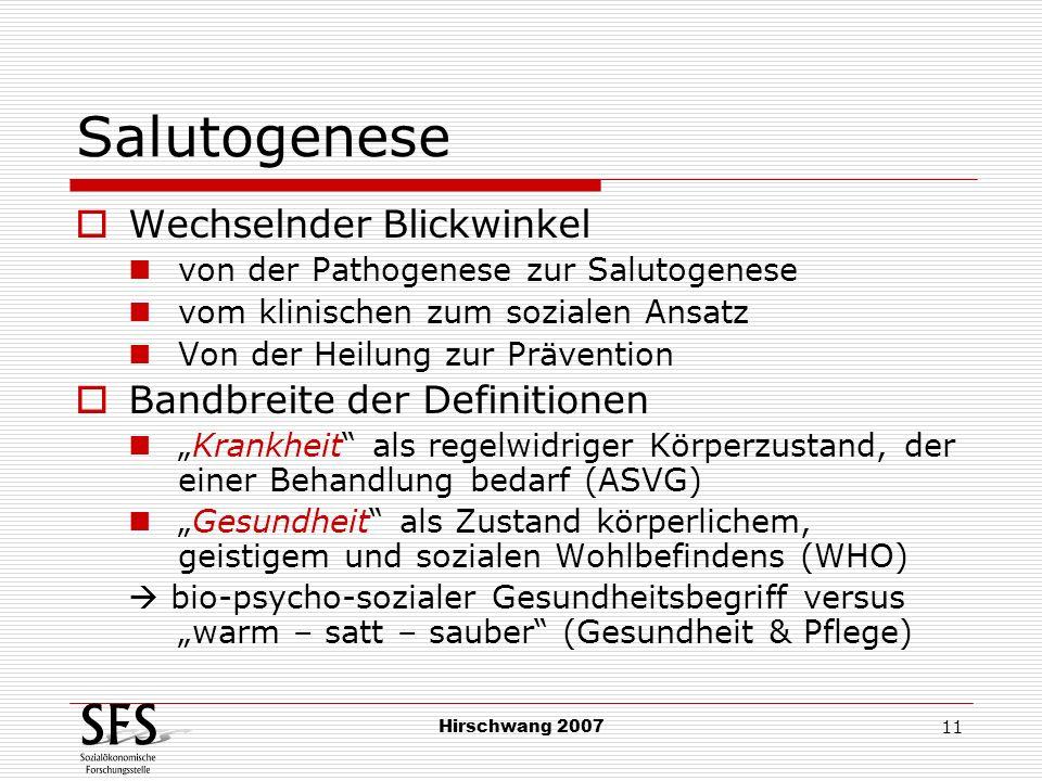 Hirschwang 2007 11 Salutogenese Wechselnder Blickwinkel von der Pathogenese zur Salutogenese vom klinischen zum sozialen Ansatz Von der Heilung zur Pr