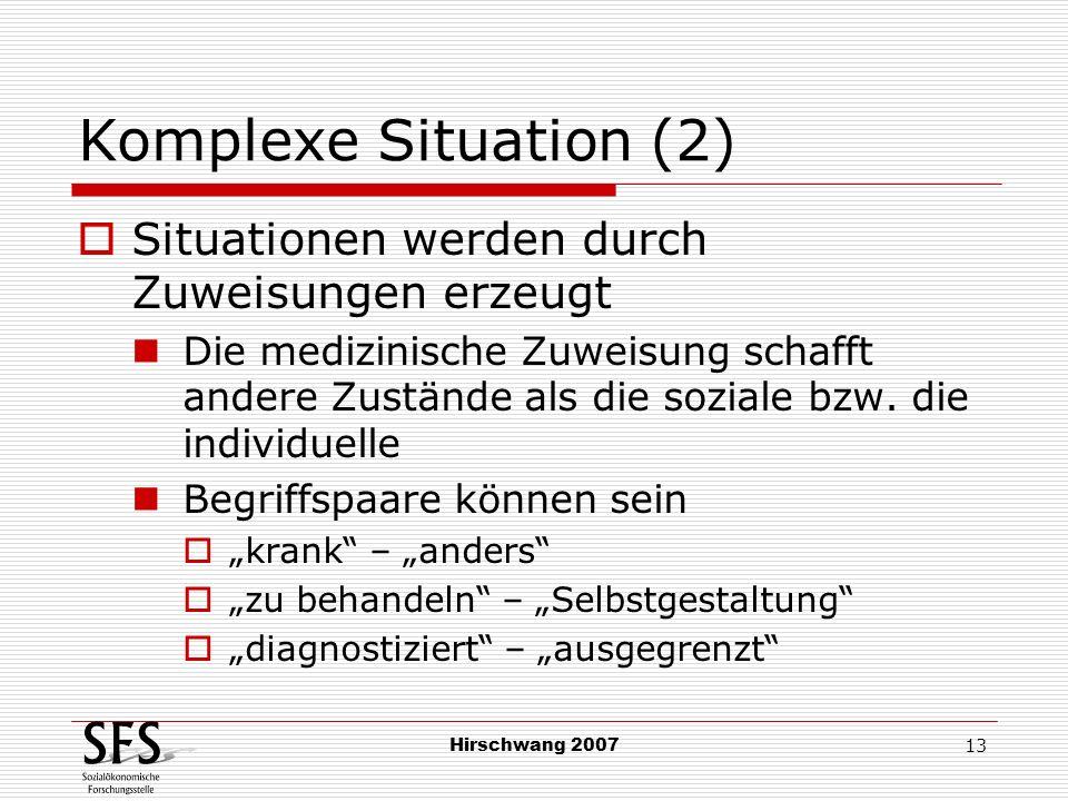 Hirschwang 2007 13 Komplexe Situation (2) Situationen werden durch Zuweisungen erzeugt Die medizinische Zuweisung schafft andere Zustände als die sozi