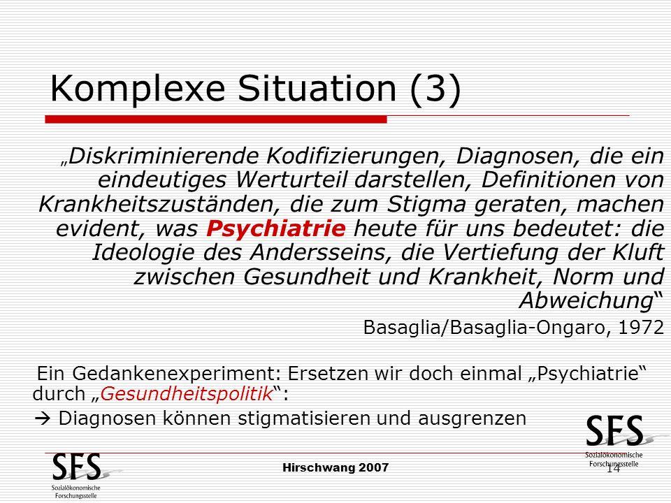 Hirschwang 2007 14 Komplexe Situation (3) Diskriminierende Kodifizierungen, Diagnosen, die ein eindeutiges Werturteil darstellen, Definitionen von Kra