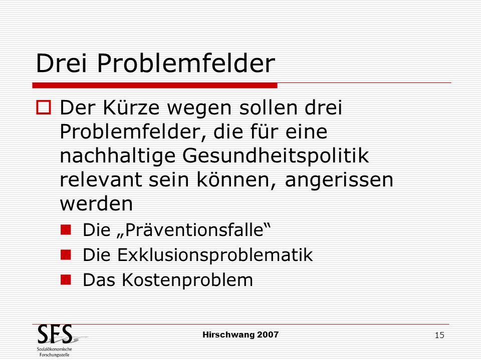 Hirschwang 2007 15 Drei Problemfelder Der Kürze wegen sollen drei Problemfelder, die für eine nachhaltige Gesundheitspolitik relevant sein können, ang