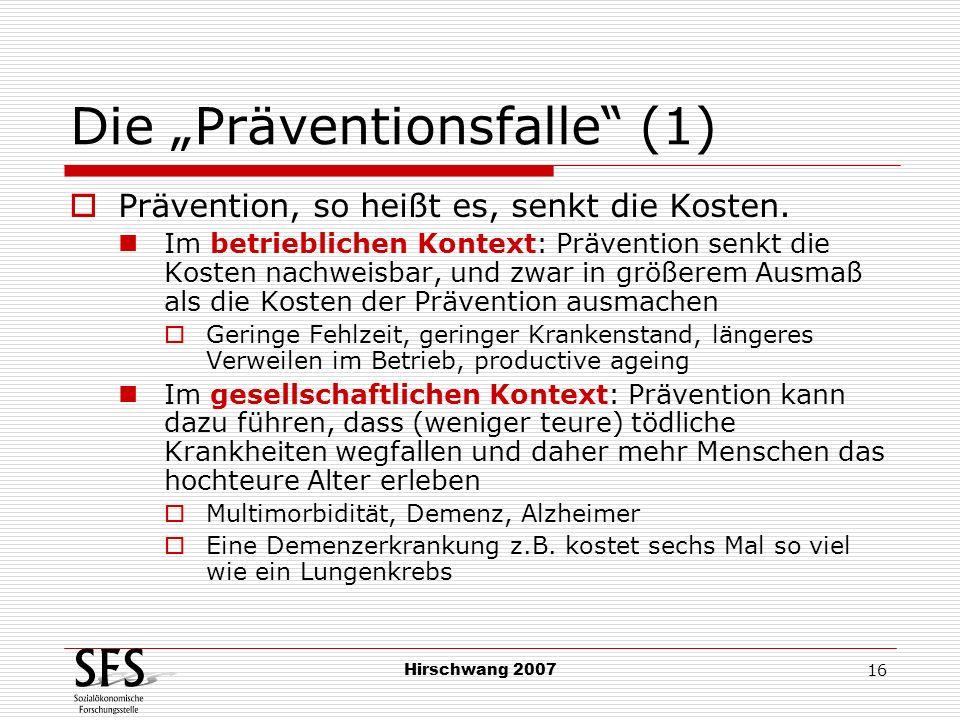 Hirschwang 2007 16 Die Präventionsfalle (1) Prävention, so heißt es, senkt die Kosten. Im betrieblichen Kontext: Prävention senkt die Kosten nachweisb