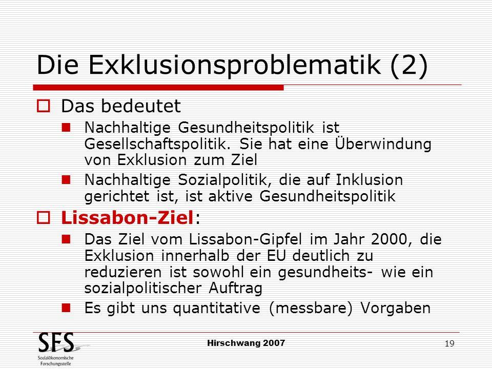 Hirschwang 2007 19 Die Exklusionsproblematik (2) Das bedeutet Nachhaltige Gesundheitspolitik ist Gesellschaftspolitik. Sie hat eine Überwindung von Ex