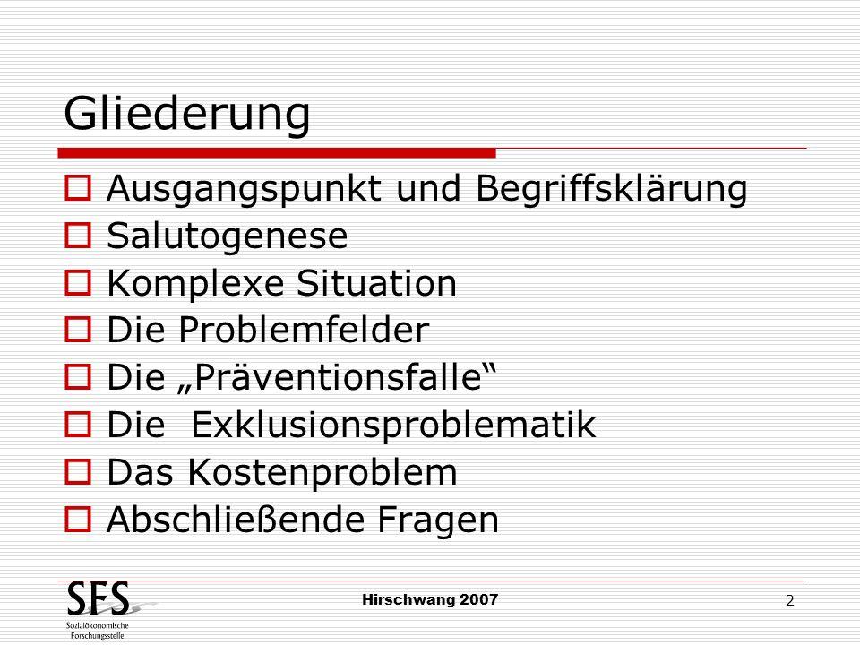 Hirschwang 2007 2 Gliederung Ausgangspunkt und Begriffsklärung Salutogenese Komplexe Situation Die Problemfelder Die Präventionsfalle Die Exklusionspr