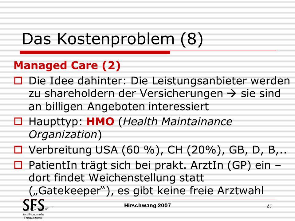 Hirschwang 2007 29 Das Kostenproblem (8) Managed Care (2) Die Idee dahinter: Die Leistungsanbieter werden zu shareholdern der Versicherungen sie sind