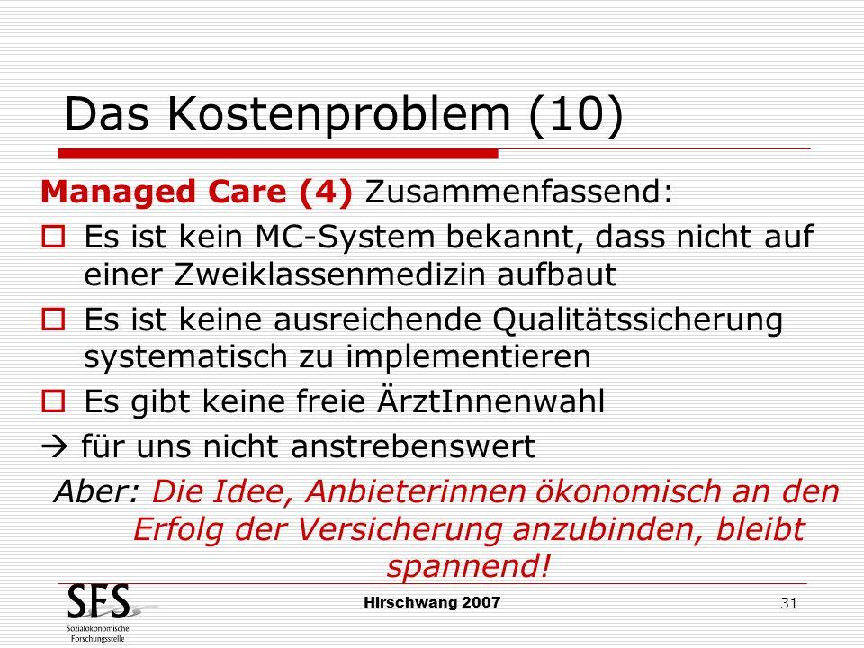 Hirschwang 2007 31 Das Kostenproblem (10) Managed Care (4) Zusammenfassend: Es ist kein MC-System bekannt, dass nicht auf einer Zweiklassenmedizin auf