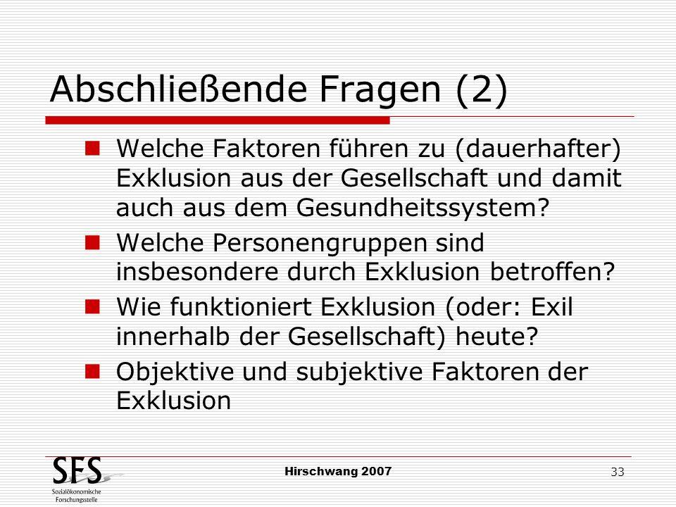 Hirschwang 2007 33 Abschließende Fragen (2) Welche Faktoren führen zu (dauerhafter) Exklusion aus der Gesellschaft und damit auch aus dem Gesundheitss