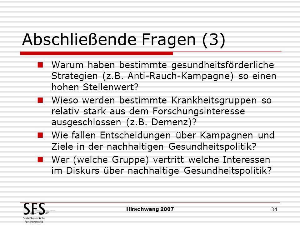 Hirschwang 2007 34 Abschließende Fragen (3) Warum haben bestimmte gesundheitsförderliche Strategien (z.B. Anti-Rauch-Kampagne) so einen hohen Stellenw