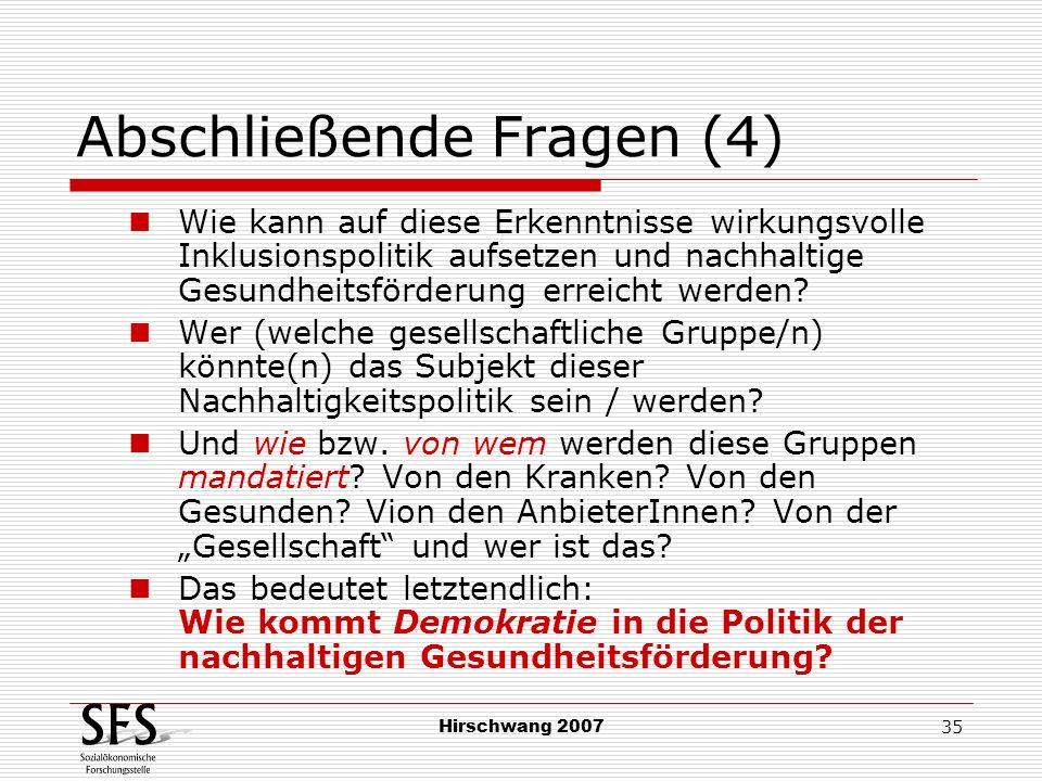 Hirschwang 2007 35 Abschließende Fragen (4) Wie kann auf diese Erkenntnisse wirkungsvolle Inklusionspolitik aufsetzen und nachhaltige Gesundheitsförde