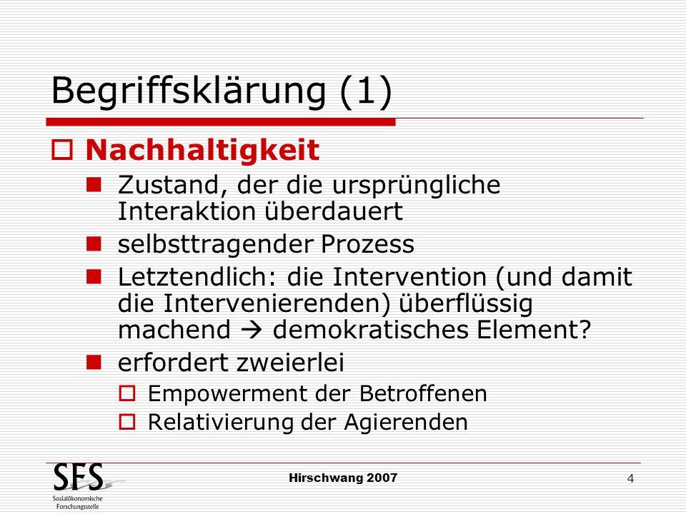 Hirschwang 2007 4 Begriffsklärung (1) Nachhaltigkeit Zustand, der die ursprüngliche Interaktion überdauert selbsttragender Prozess Letztendlich: die I