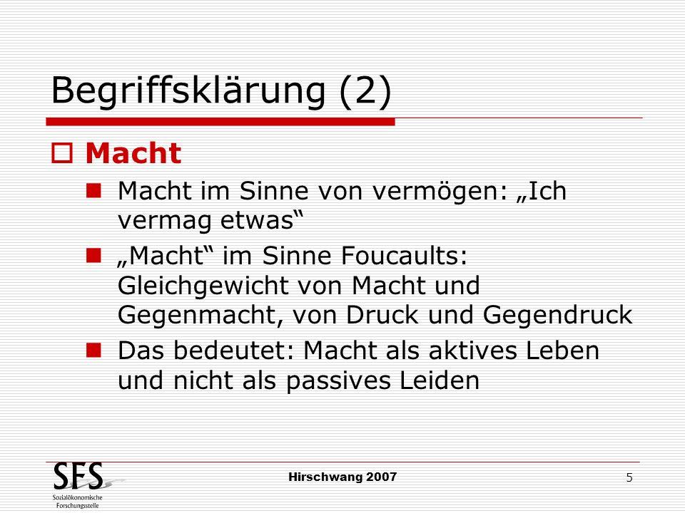 Hirschwang 2007 5 Begriffsklärung (2) Macht Macht im Sinne von vermögen: Ich vermag etwas Macht im Sinne Foucaults: Gleichgewicht von Macht und Gegenm