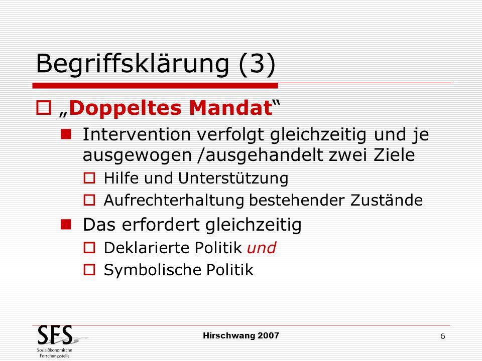 Hirschwang 2007 7 Begriffsklärung (4) Qualität Landläufig: gute Eigenschaft Wissenschaftliches Verständnis: Zustand gewünschter Beschaffenheit Das bedeutet: Qualität erfordert richtungsgebende Zuschreibungen, die nicht aus ihr selbst entstammen (können) Qualität besteht aus Qualitätsdefinition Qualitätsbestimmung Qualitätsmessung