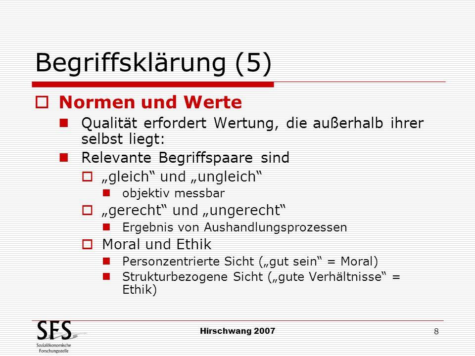 Hirschwang 2007 8 Begriffsklärung (5) Normen und Werte Qualität erfordert Wertung, die außerhalb ihrer selbst liegt: Relevante Begriffspaare sind glei