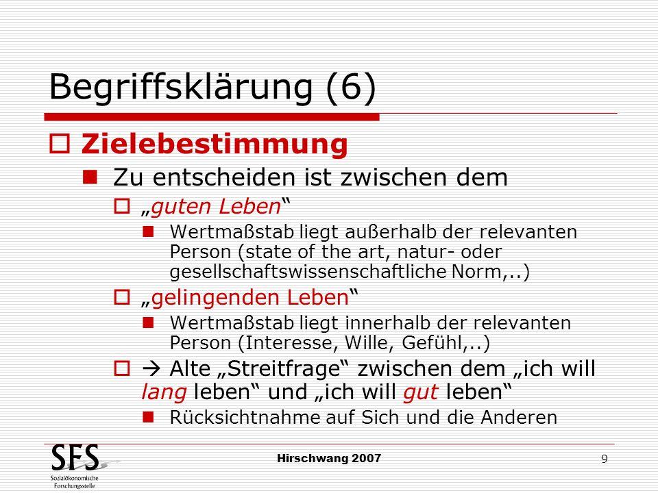 Hirschwang 2007 9 Begriffsklärung (6) Zielebestimmung Zu entscheiden ist zwischen dem guten Leben Wertmaßstab liegt außerhalb der relevanten Person (s