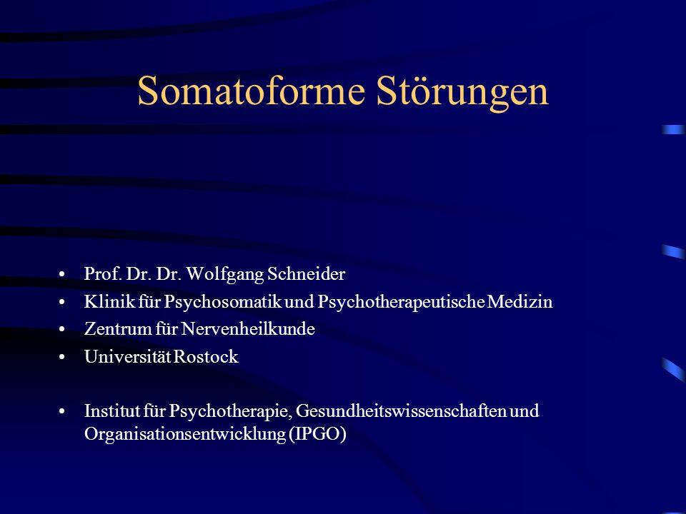 Somatoforme Störungen Prof. Dr. Dr. Wolfgang Schneider Klinik für Psychosomatik und Psychotherapeutische Medizin Zentrum für Nervenheilkunde Universit