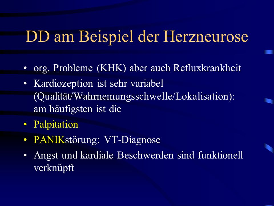 DD am Beispiel der Herzneurose org. Probleme (KHK) aber auch Refluxkrankheit Kardiozeption ist sehr variabel (Qualität/Wahrnemungsschwelle/Lokalisatio