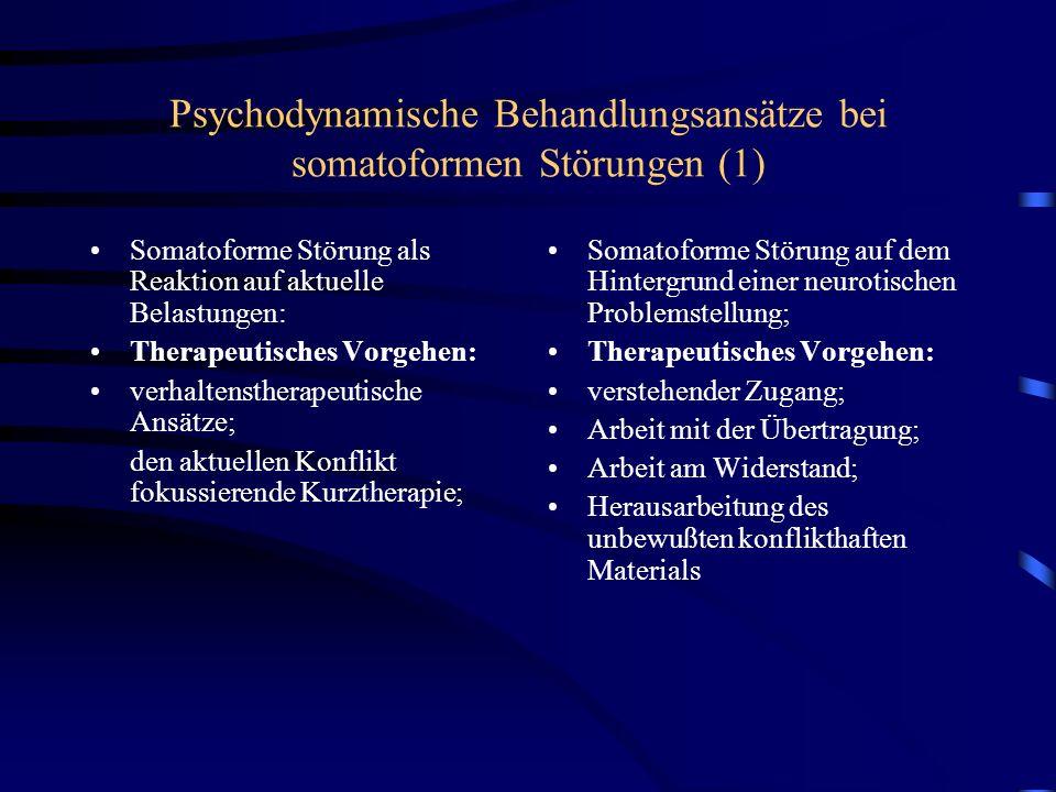 Psychodynamische Behandlungsansätze bei somatoformen Störungen (1) Somatoforme Störung als Reaktion auf aktuelle Belastungen: Therapeutisches Vorgehen