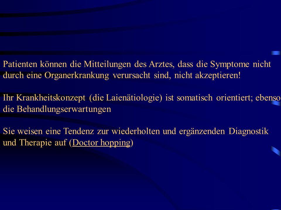 Patienten können die Mitteilungen des Arztes, dass die Symptome nicht durch eine Organerkrankung verursacht sind, nicht akzeptieren.