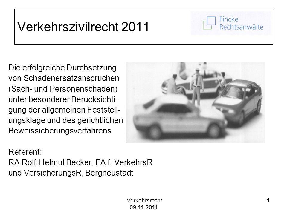 Verkehrsrecht 09.11.2011 11 Verkehrszivilrecht 2011 Die erfolgreiche Durchsetzung von Schadenersatzansprüchen (Sach- und Personenschaden) unter besond
