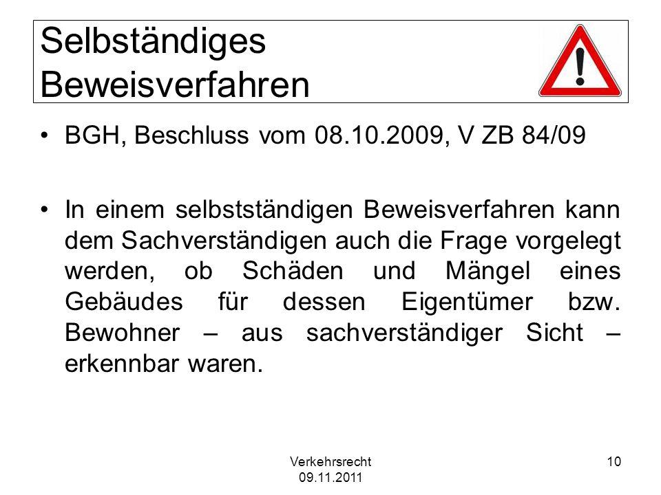 Verkehrsrecht 09.11.2011 10 Selbständiges Beweisverfahren BGH, Beschluss vom 08.10.2009, V ZB 84/09 In einem selbstständigen Beweisverfahren kann dem