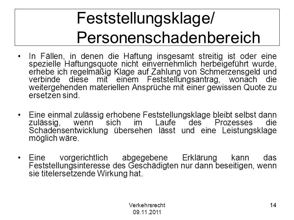 Verkehrsrecht 09.11.2011 14 Feststellungsklage/ Personenschadenbereich In Fällen, in denen die Haftung insgesamt streitig ist oder eine spezielle Haft