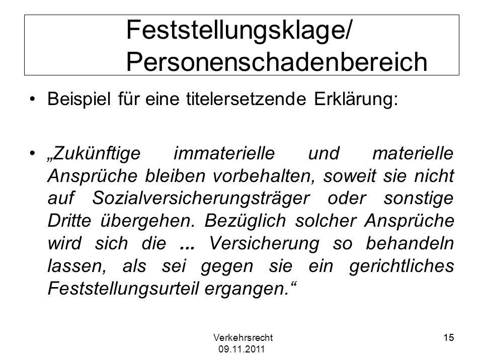 Verkehrsrecht 09.11.2011 15 Feststellungsklage/ Personenschadenbereich Beispiel für eine titelersetzende Erklärung: Zukünftige immaterielle und materi