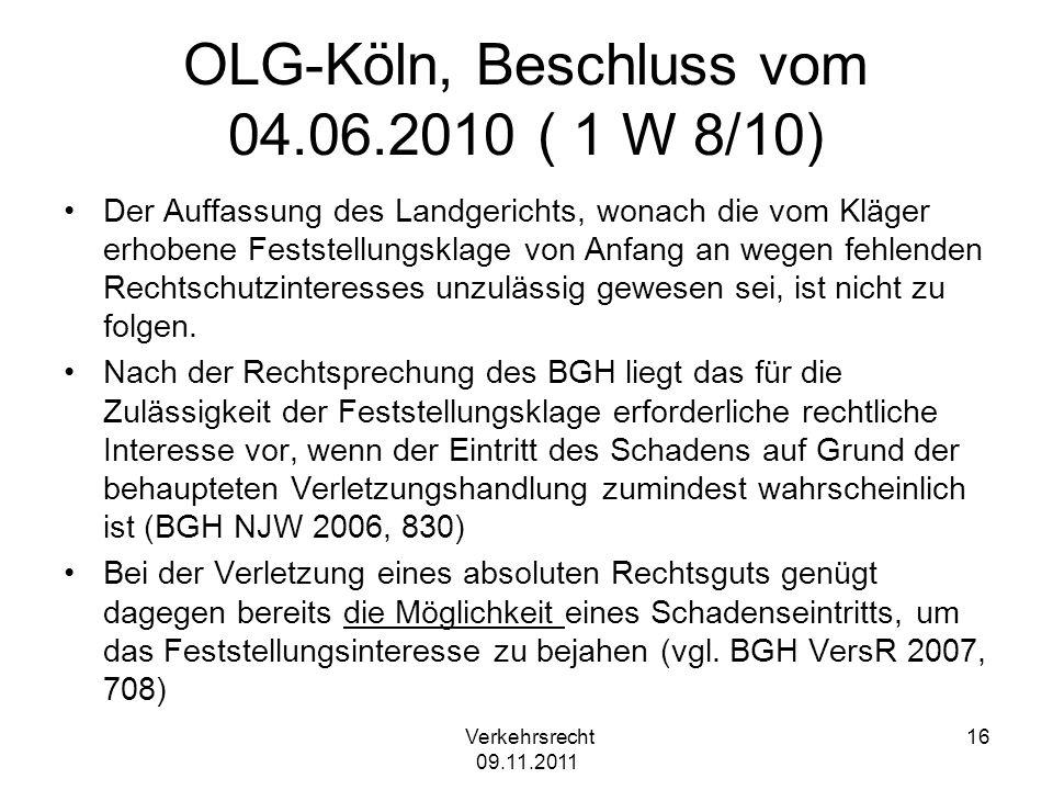 OLG-Köln, Beschluss vom 04.06.2010 ( 1 W 8/10) Der Auffassung des Landgerichts, wonach die vom Kläger erhobene Feststellungsklage von Anfang an wegen