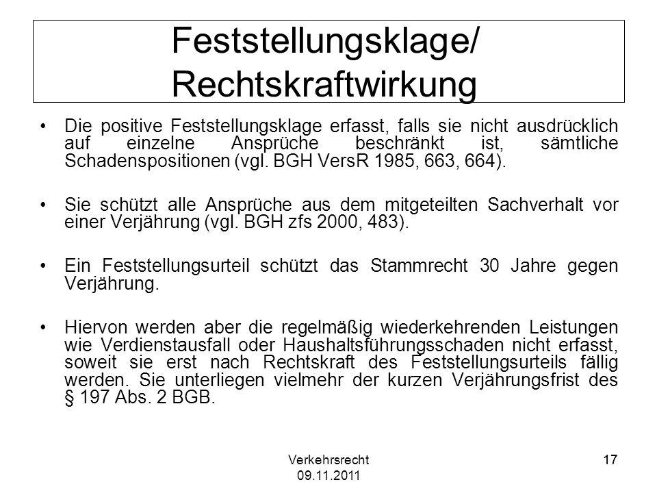 Verkehrsrecht 09.11.2011 17 Feststellungsklage/ Rechtskraftwirkung Die positive Feststellungsklage erfasst, falls sie nicht ausdrücklich auf einzelne